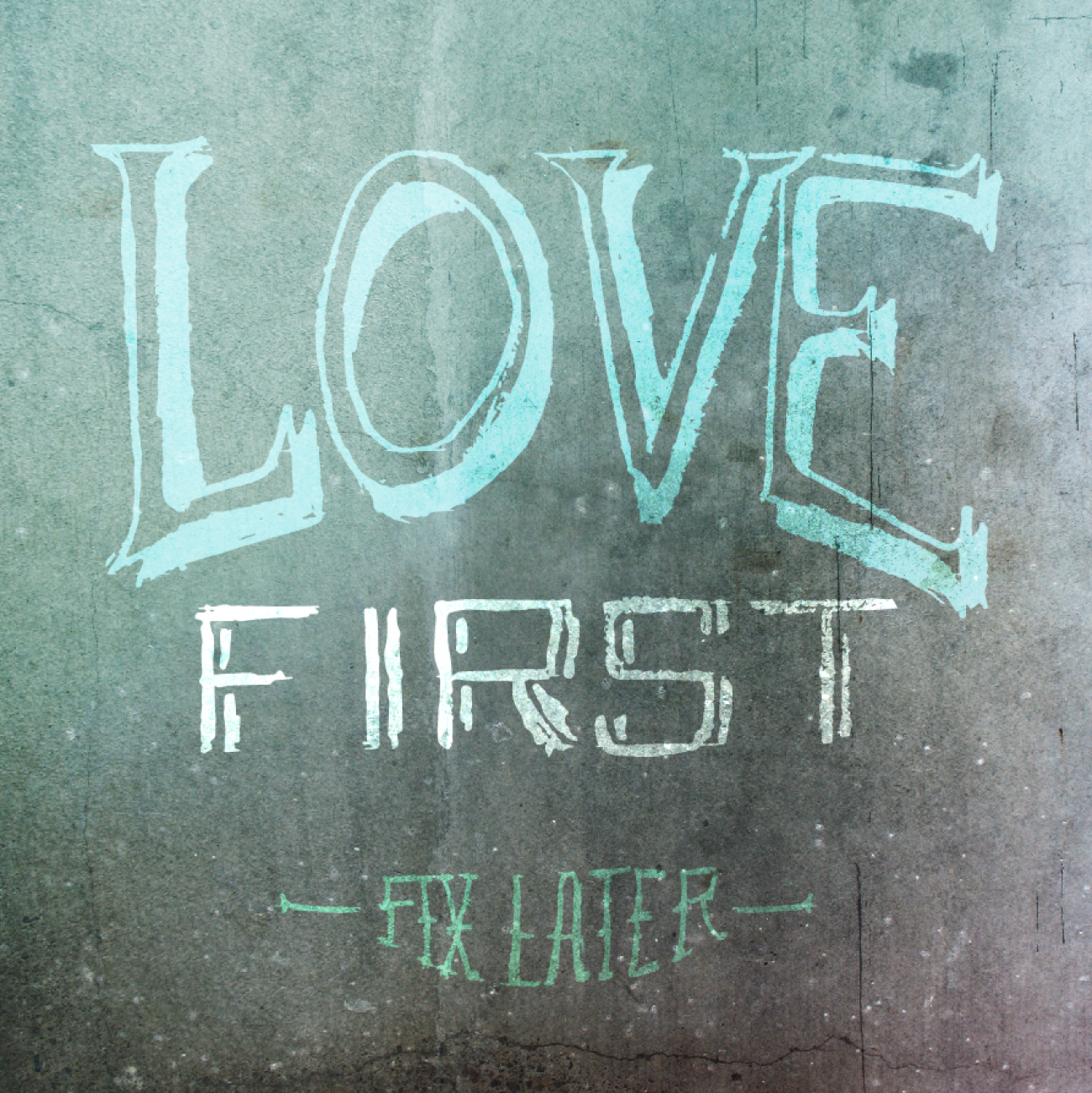 Love First Fix Later