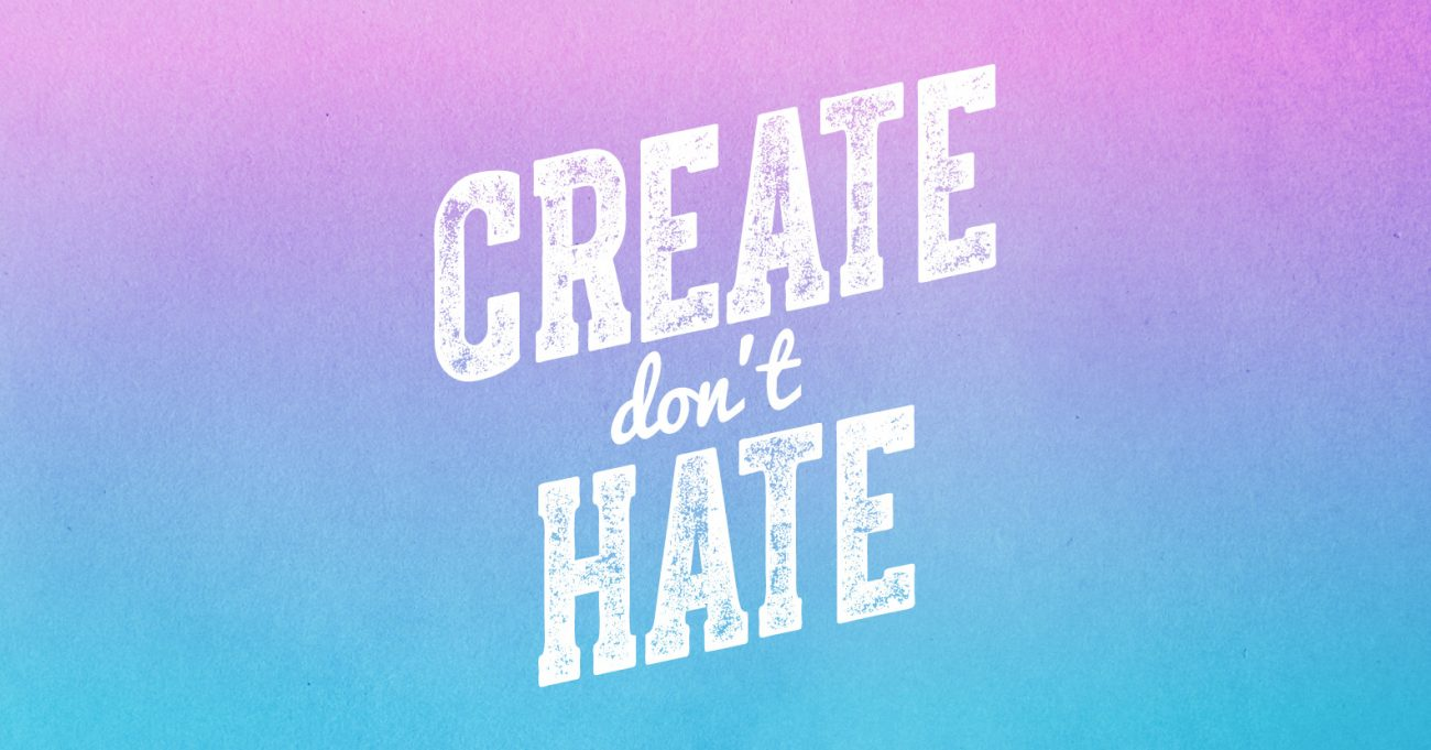 Create Dont Hate