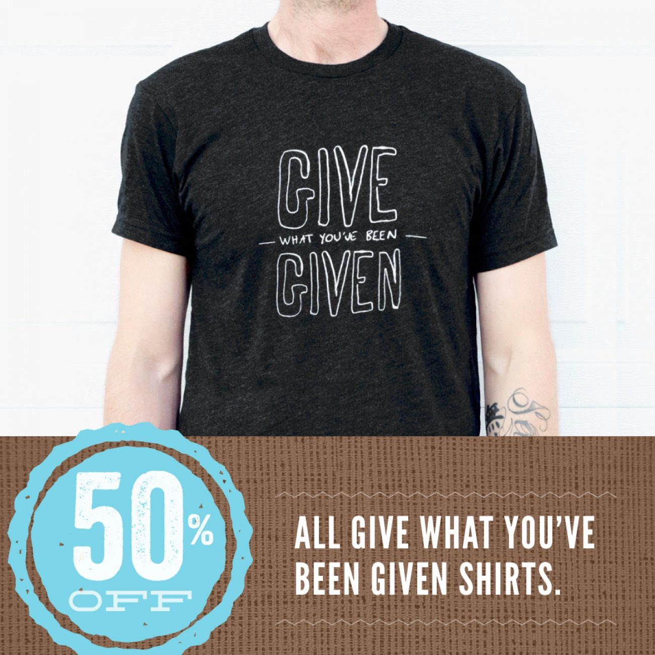 Give What You've Been Given 50% Promo